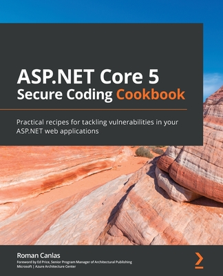 ASP.NET Core 5 Secure Coding Cookbook: Practical recipes for tackling vulnerabilities in your ASP.NET web applications-cover