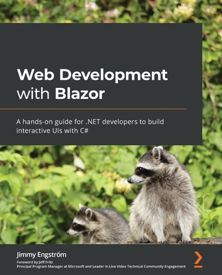 Web Development with Blazor: A hands-on guide for .NET developers to build interactive UIs with C#-cover