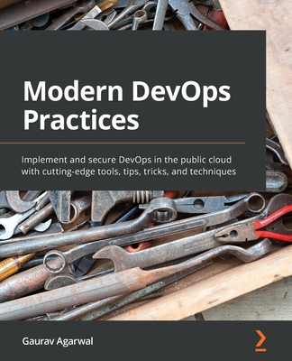 Modern DevOps Practices: Implement and secure DevOps in the public cloud with cutting-edge tools, tips, tricks, and techniques-cover