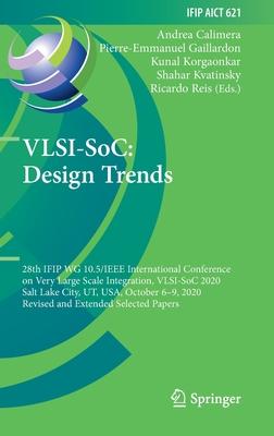 Vlsi-Soc: Design Trends: 28th Ifip Wg 10.5/IEEE International Conference on Very Large Scale Integration, Vlsi-Soc 2020, Salt Lake City, Ut, Us-cover