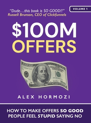 $100M Offers: How To Make Offers So Good People Feel Stupid Saying No-cover