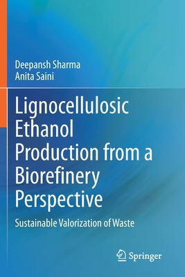 Lignocellulosic Ethanol Production from a Biorefinery Perspective: Sustainable Valorization of Waste-cover