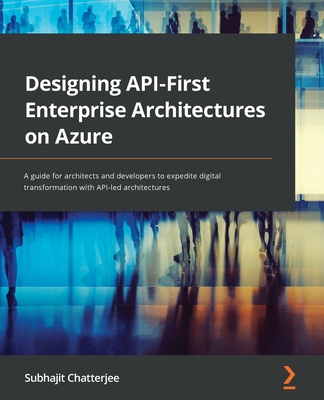 Designing API-First Enterprise Architectures on Azure: A guide for architects and developers to expedite digital transformation with API-led architect-cover