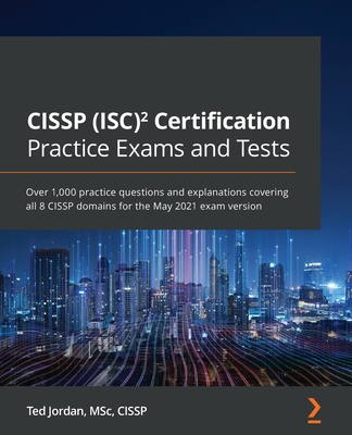 CISSP (ISC)² Certification Practice Exams and Tests: Over 1,000 practice questions and explanations covering all 8 CISSP domains for the May 2021 exam-cover