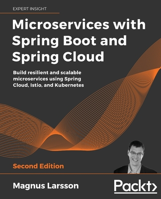 Microservices with Spring Boot and Spring Cloud - Second Edition: Build resilient and scalable microservices using Spring Cloud, Istio, and Kubernetes-cover