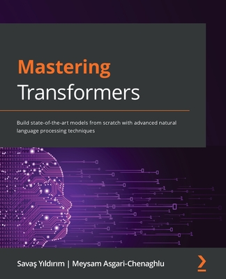 Mastering Transformers: Build state-of-the-art models from scratch with advanced natural language processing techniques-cover
