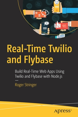 Real-Time Twilio and Flybase: Build Real-Time Web Apps Using Twilio and Flybase with Node.Js-cover