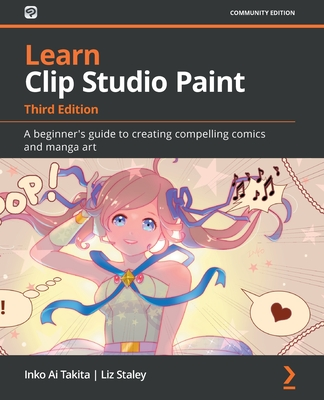 Learn Clip Studio Paint - Third Edition: A beginner's guide to creating compelling comics and manga art-cover