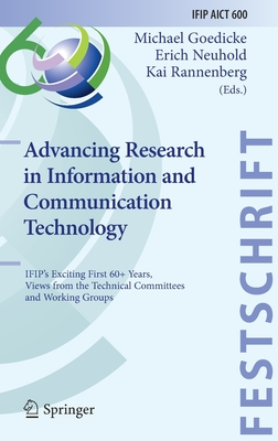 Advancing Research in Information and Communication Technology: Ifip's Exciting First 60+ Years, Views from the Technical Committees and Working Group-cover