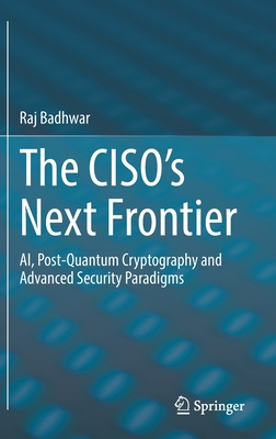 The Ciso's Next Frontier: Ai, Post-Quantum Cryptography and Advanced Security Paradigms-cover
