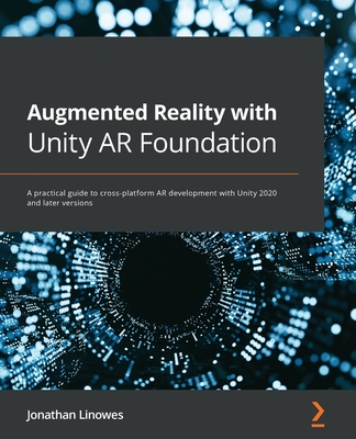 Augmented Reality with Unity AR Foundation: A practical guide to cross-platform AR development with Unity 2020 and later versions-cover