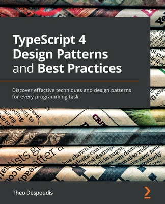 TypeScript 4 Design Patterns and Best Practices: Discover effective techniques and design patterns for every programming task-cover