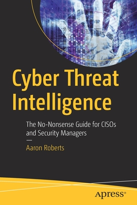 Cyber Threat Intelligence: The No-Nonsense Guide for Cisos and Security Managers-cover