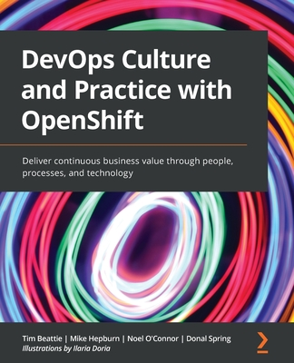 DevOps Culture and Practice with OpenShift: Deliver continuous business value through people, processes, and technology-cover