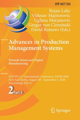 Advances in Production Management Systems. Towards Smart and Digital Manufacturing: Ifip Wg 5.7 International Conference, Apms 2020, Novi Sad, Serbia,-cover