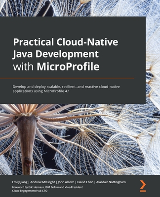 Practical Cloud-Native Java Development with MicroProfile: Develop and deploy scalable, resilient, and reactive cloud-native applications using MicroP-cover