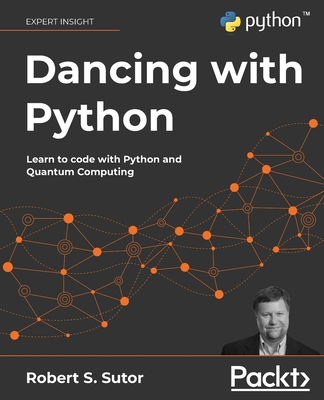 Dancing with Python: Learn Python software development from scratch and get started with quantum computing-cover