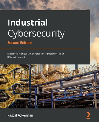 Industrial Cybersecurity - Second Edition: Efficiently monitor the cybersecurity posture of your ICS environment-cover