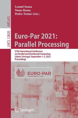 Euro-Par 2021: Parallel Processing: 27th International Conference on Parallel and Distributed Computing, Lisbon, Portugal, September 1-3, 2021, Procee-cover