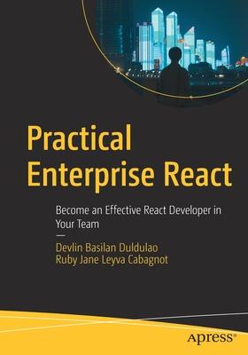 Practical Enterprise React: Become an Effective React Developer in Your Team-cover