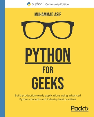 Python for Geeks: Build production-ready applications using advanced Python concepts and industry best practices-cover