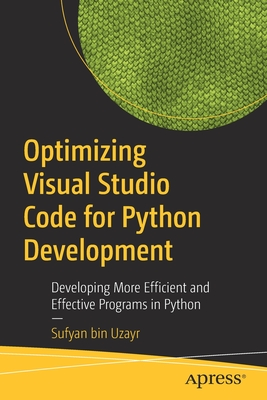 Optimizing Visual Studio Code for Python Development: Developing More Efficient and Effective Programs in Python-cover