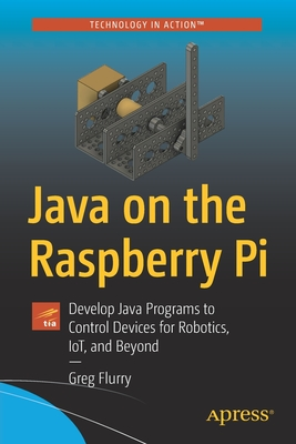 Java on the Raspberry Pi: Develop Java Programs to Control Devices for Robotics, Iot, and Beyond-cover