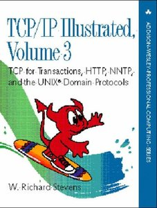 TCP/IP Illustrated, Volume 3 : TCP for Transactions, HTTP, NNTP, and the UNIX Domain Protocols (Hardcover)-cover