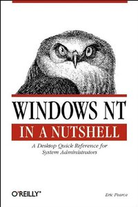 Windows NT in a Nutshell: A Desktop Quick Reference for System Administrators