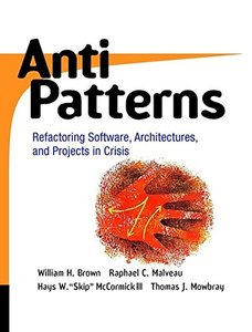 AntiPatterns: Refactoring Software, Architectures, and Projects in Crisis-cover