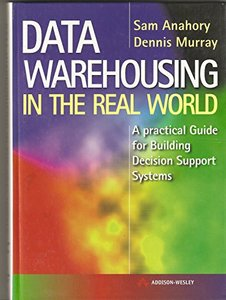 Data Warehousing in the Real World: A Practical Guide for Building Decision Sup-cover