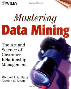 Mastering Data Mining: The Art and Science of Customer Relationship Management-cover