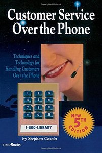 Customer Service Over the Phone: Techniques and Technology for Handling Customer-cover