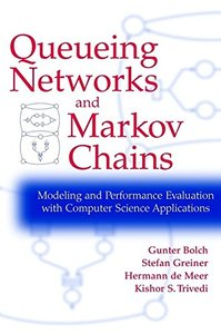 Queueing Networks and Markov Chains: Modeling and Performance Evaluation With Computer Science Applications (Hardcover)-cover