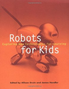 Robots for Kids: Exploring New Technologies for Learning-cover