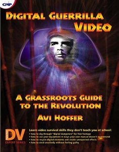 Digital Guerrilla Video: A Grassroots Guide to the Revolution-cover