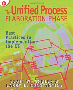 The Unified Process Elaboration Phase: Best Practices in Implementing the UP-cover