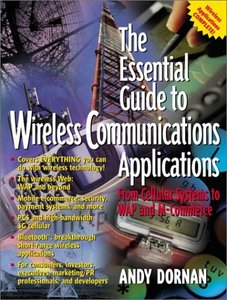 The Essential Guide to Wireless Communications Applications: From Cellular Syst-cover