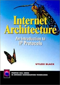 Internet Architecture: An Introduction to IP Protocols