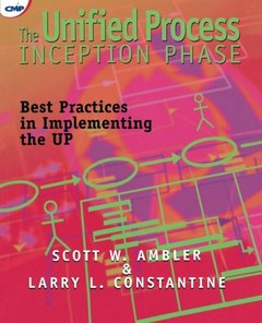 The Unified Process Inception Phase: Best Practices for Completing the Unified