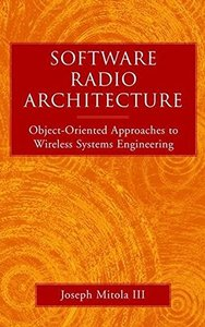 Software Radio Architecture: Object-Oriented Approaches to Wireless Systems Engi