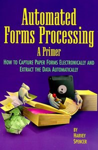Automated Forms Processing: A Primer : How to Capture Paper 2/e-cover
