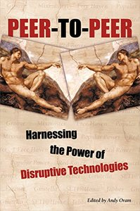 Peer-to-Peer: Harnessing the Power of Disruptive Technologies-cover