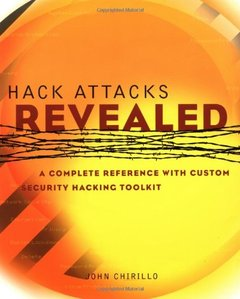 Hack Attacks Revealed: A Complete Reference with Custom Security Hacking Toolkit-cover