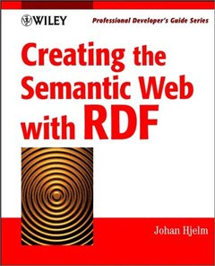 Creating the Semantic Web with RDF: Professional Developer's Guide