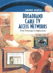 Broadband Cable TV Access Networks: From Technologies to Applications (Hardcover)-cover
