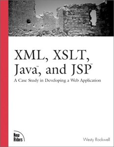 XML, XSLT, Java, and JSP: A Case Study in Developing a Web Application-cover