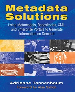 Metadata Solutions: Using Metamodels, Repositories, XML, and Enterprise Portals-cover