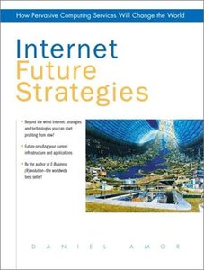 Internet Future Strategies: How Pervasive Computing Services Will Change the Wor-cover