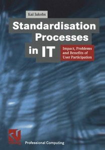 Standardisation Processes in It: Impact, Problems and Benefits of User Particip